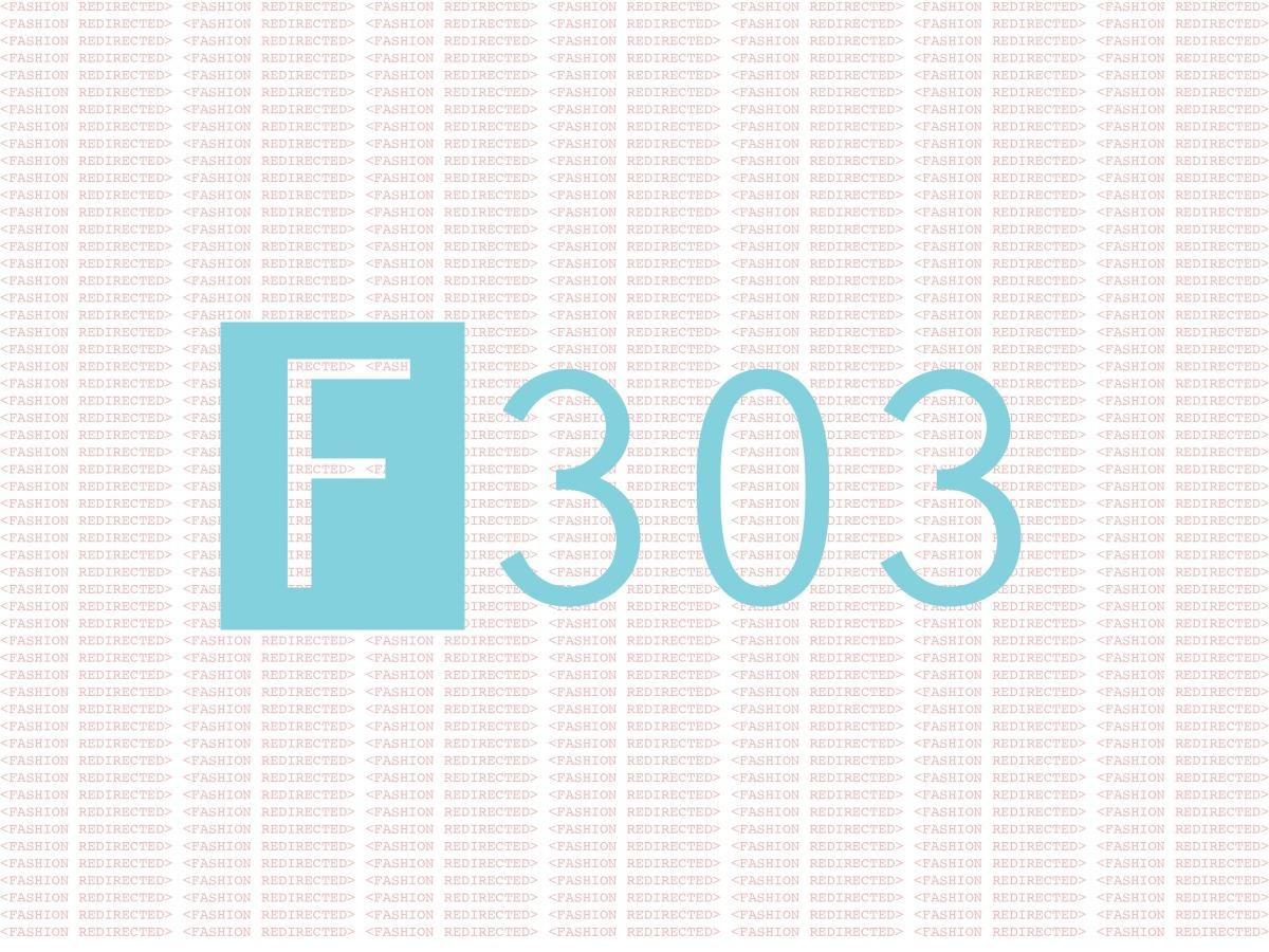 F303: Fashion. Redirected.